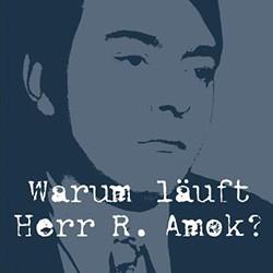 Warum lauft Herr R. Amok.jpg